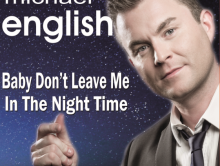 HEAR MICHAEL'S NEW SINGLE – BABY DON'T LEAVE ME IN THE NIGHT TIME