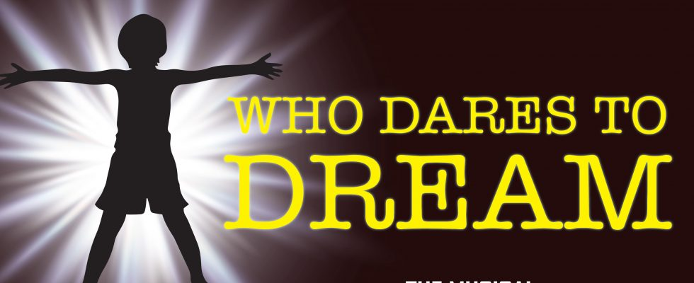 WHO DARES TO DREAM
