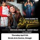WHO DARES TO DREAM MUSICAL – STRULE ARTS CENTRE, OMAGH (POSTPONED)