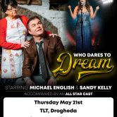 WHO DARES TO DREAM MUSICAL – TLT, DROGHEDA, CO. LOUTH (POSTPONED)