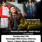 WHO DARES TO DREAM MUSICAL – GLENEAGLE INEC ARENA, KILLARNEY (POSTPONED)