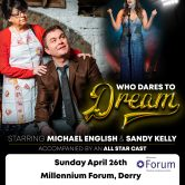 WHO DARES TO DREAM MUSICAL – MILLENNIUM FORUM, DERRY (POSTPONED)